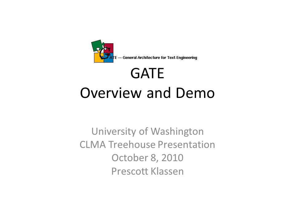 Overview Summary of GATE information and documentation found at gate.ac.uk GATE Developer features, components, and plug-ins IDE Demo Embedded GATE Using GATE with Condor on Patas GATE code samples