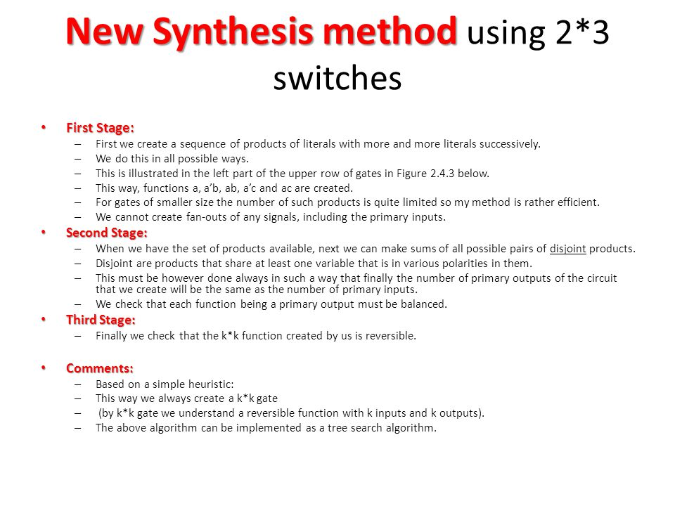 New Synthesis method New Synthesis method using 2*3 switches First Stage: First Stage: – First we create a sequence of products of literals with more and more literals successively.