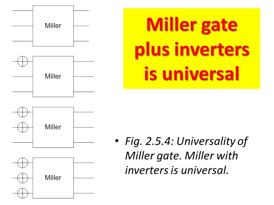 Miller gate plus inverters is universal Fig. 2.5.4: Universality of Miller gate. Miller with inverters is universal.