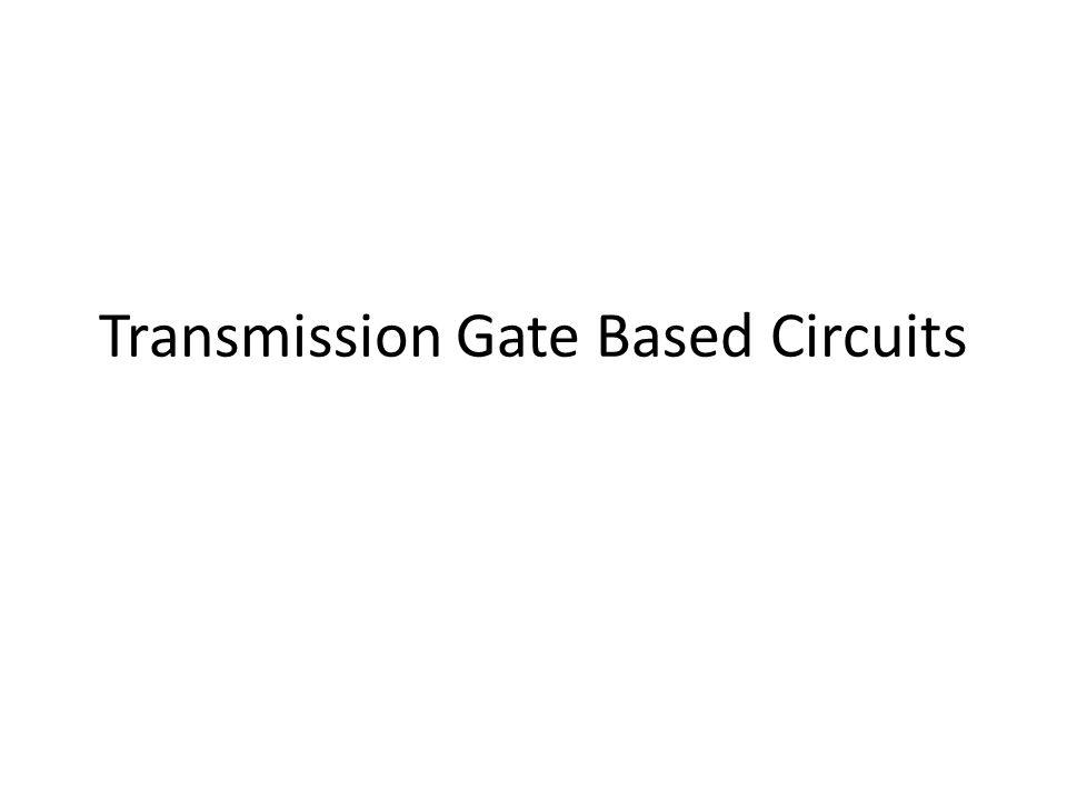 Transmission Gate Based Circuits