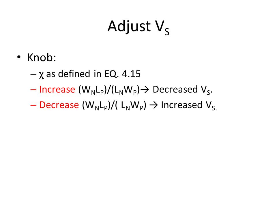 Adjust V S Knob: – χ as defined in EQ.4.15 – Increase (W N L P )/(L N W P ) Decreased V S.