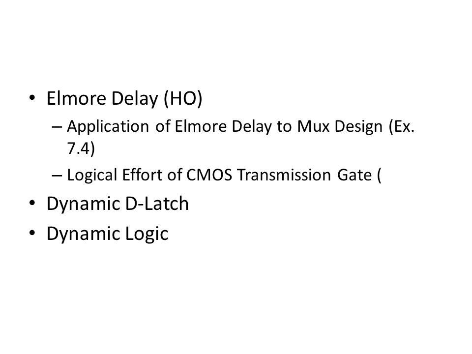 Elmore Delay (HO) – Application of Elmore Delay to Mux Design (Ex.
