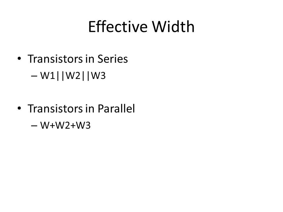 Effective Width Transistors in Series – W1||W2||W3 Transistors in Parallel – W+W2+W3