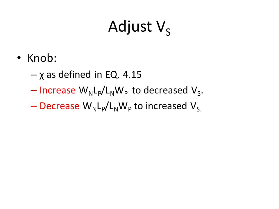 Adjust V S Knob: – χ as defined in EQ. 4.15 – Increase W N L P /L N W P to decreased V S. – Decrease W N L P /L N W P to increased V S.