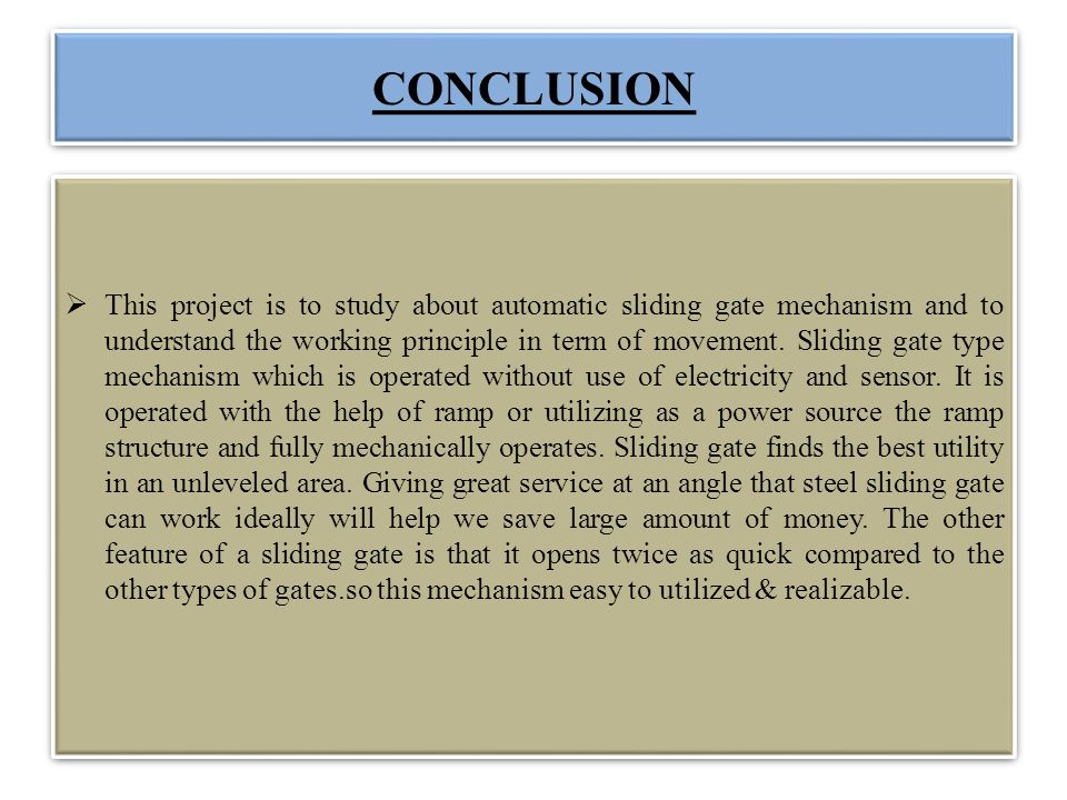 CONCLUSION This project is to study about automatic sliding gate mechanism and to understand the working principle in term of movement. Sliding gate t