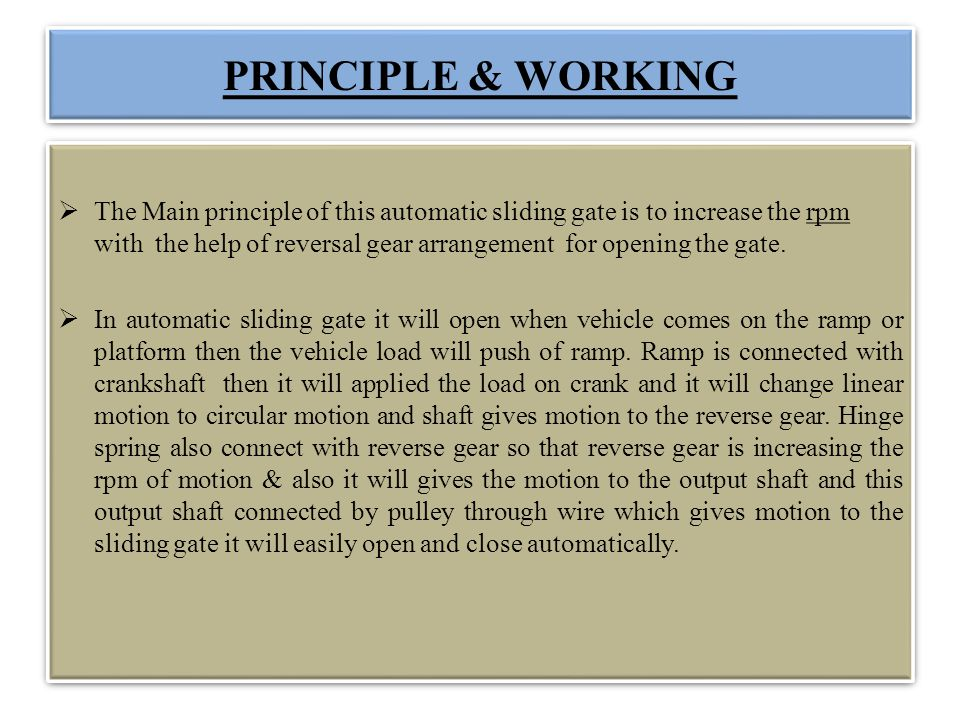 PRINCIPLE & WORKING The Main principle of this automatic sliding gate is to increase the rpm with the help of reversal gear arrangement for opening th