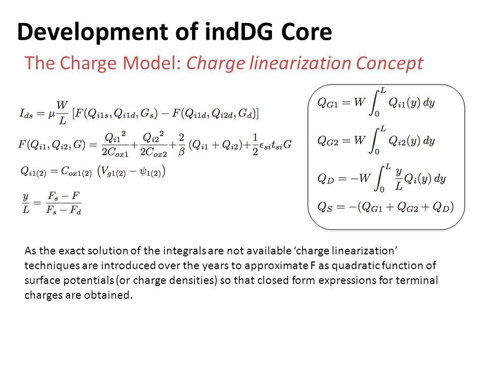 Development of indDG Core The Charge Model: Charge linearization Concept As the exact solution of the integrals are not available charge linearization techniques are introduced over the years to approximate F as quadratic function of surface potentials (or charge densities) so that closed form expressions for terminal charges are obtained.