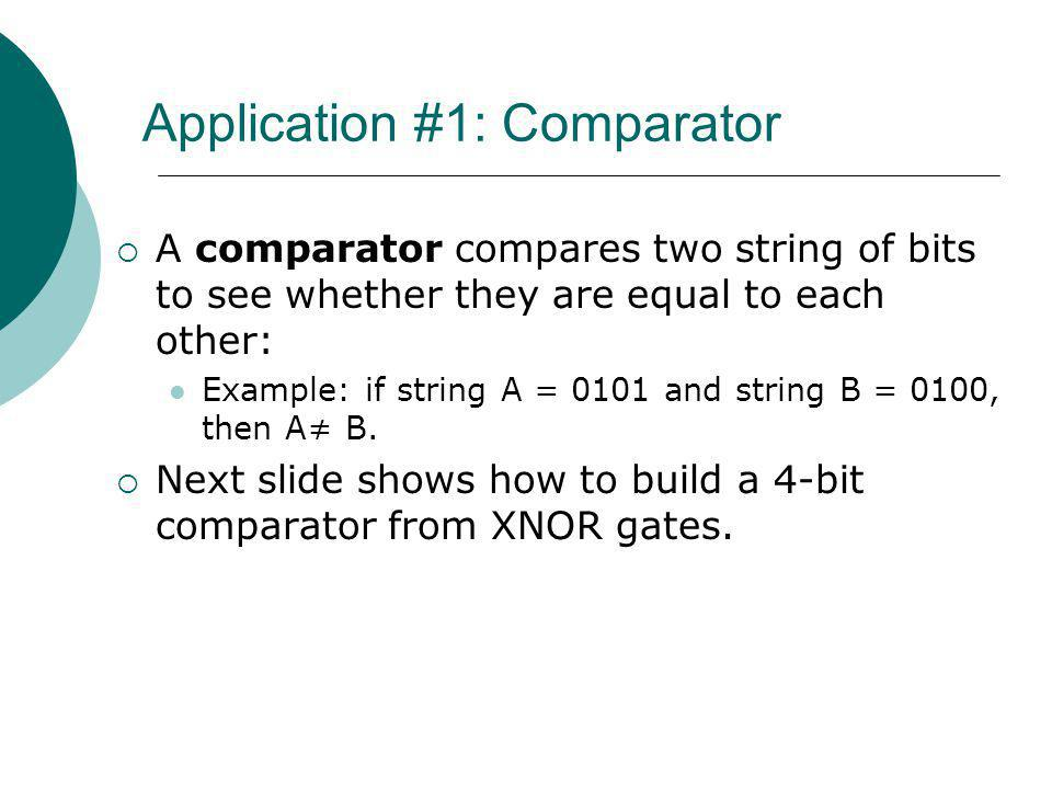Floyd, Digital Fundamentals, 10 th ed Application #1: Comparator A comparator compares two string of bits to see whether they are equal to each other: