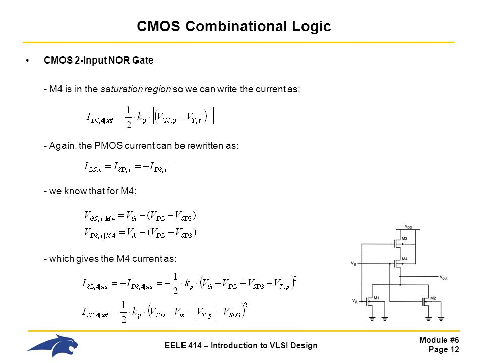Module #6 Page 12 EELE 414 – Introduction to VLSI Design CMOS Combinational Logic CMOS 2-Input NOR Gate - M4 is in the saturation region so we can wri
