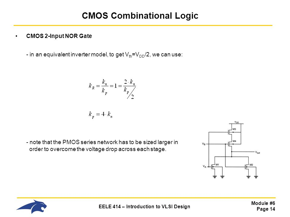 Module #6 Page 14 EELE 414 – Introduction to VLSI Design CMOS Combinational Logic CMOS 2-Input NOR Gate - in an equivalent inverter model, to get V th
