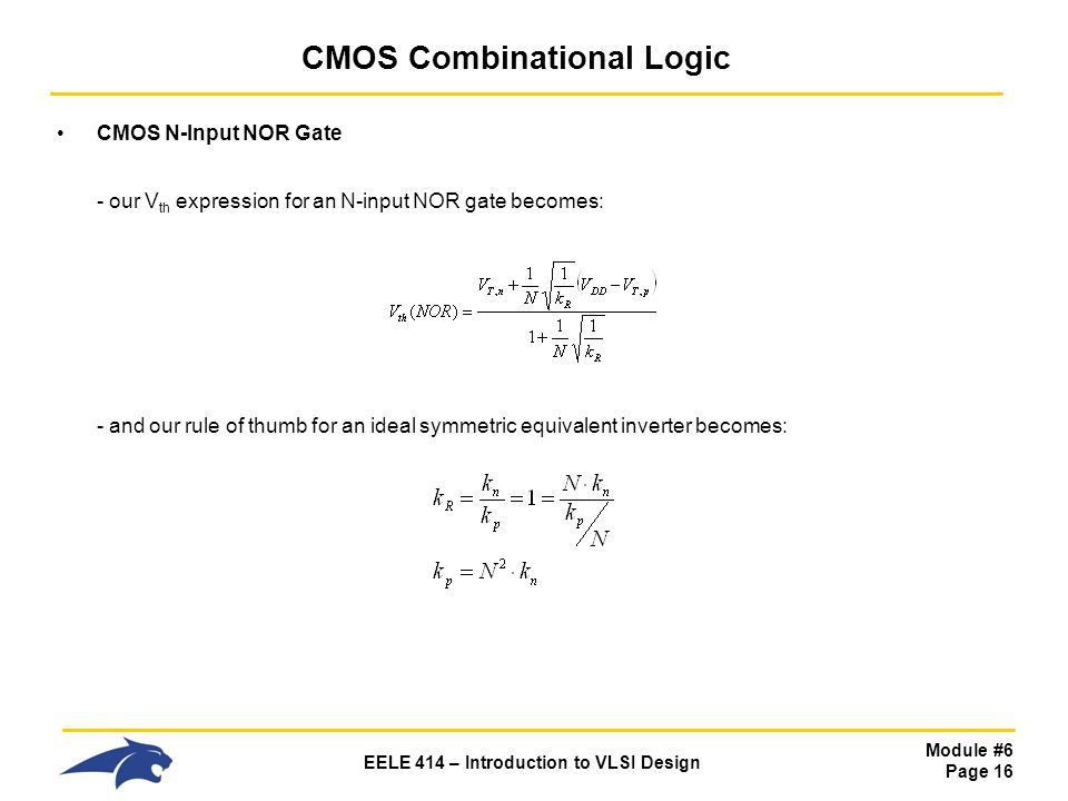 Module #6 Page 16 EELE 414 – Introduction to VLSI Design CMOS Combinational Logic CMOS N-Input NOR Gate - our V th expression for an N-input NOR gate