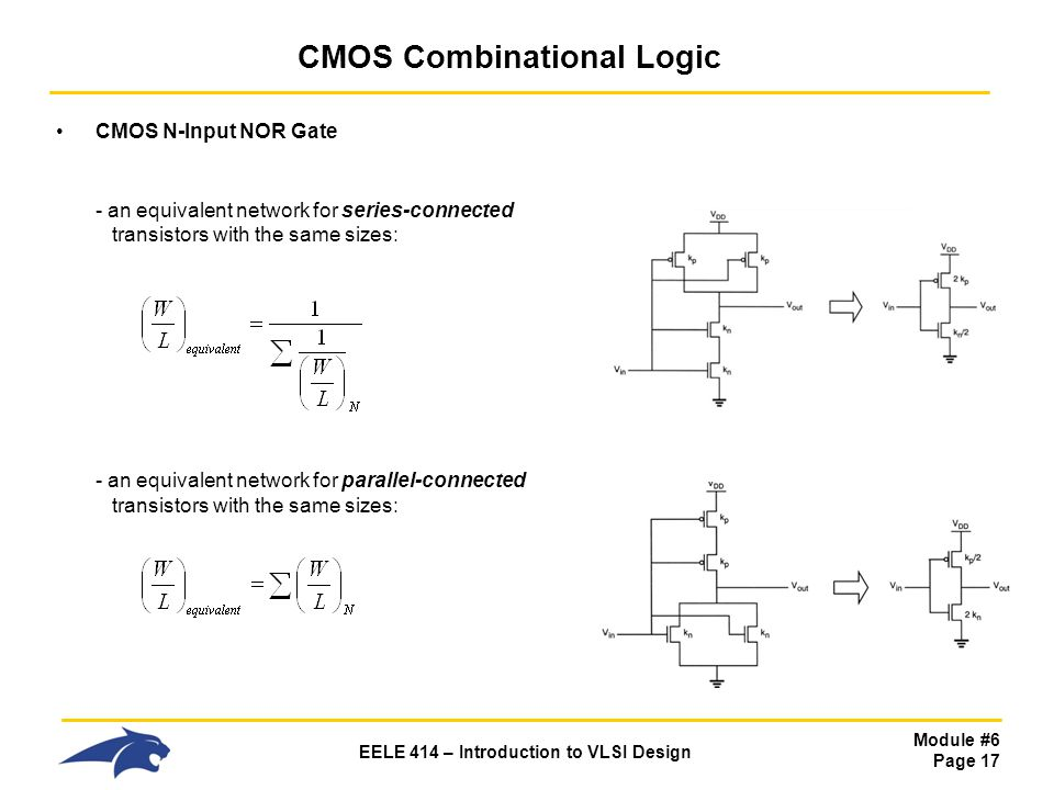 Module #6 Page 17 EELE 414 – Introduction to VLSI Design CMOS Combinational Logic CMOS N-Input NOR Gate - an equivalent network for series-connected t