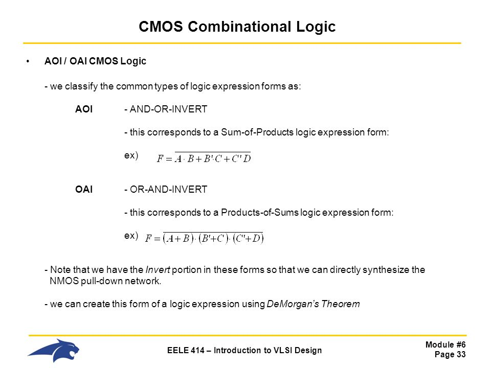 Module #6 Page 33 EELE 414 – Introduction to VLSI Design CMOS Combinational Logic AOI / OAI CMOS Logic - we classify the common types of logic express