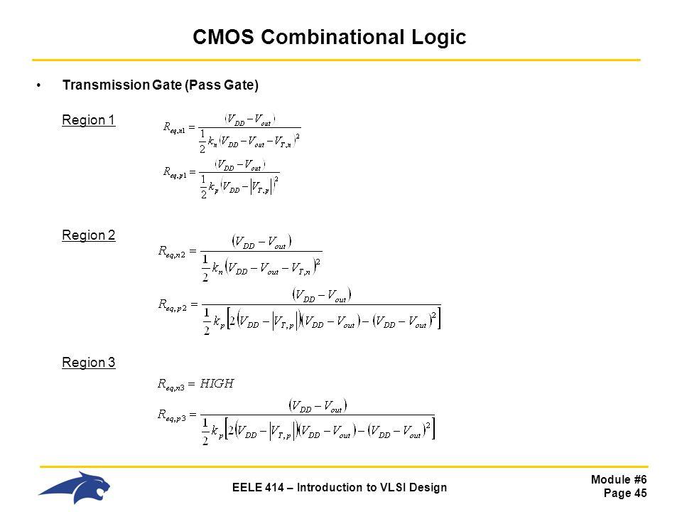 Module #6 Page 45 EELE 414 – Introduction to VLSI Design CMOS Combinational Logic Transmission Gate (Pass Gate) Region 1 Region 2 Region 3