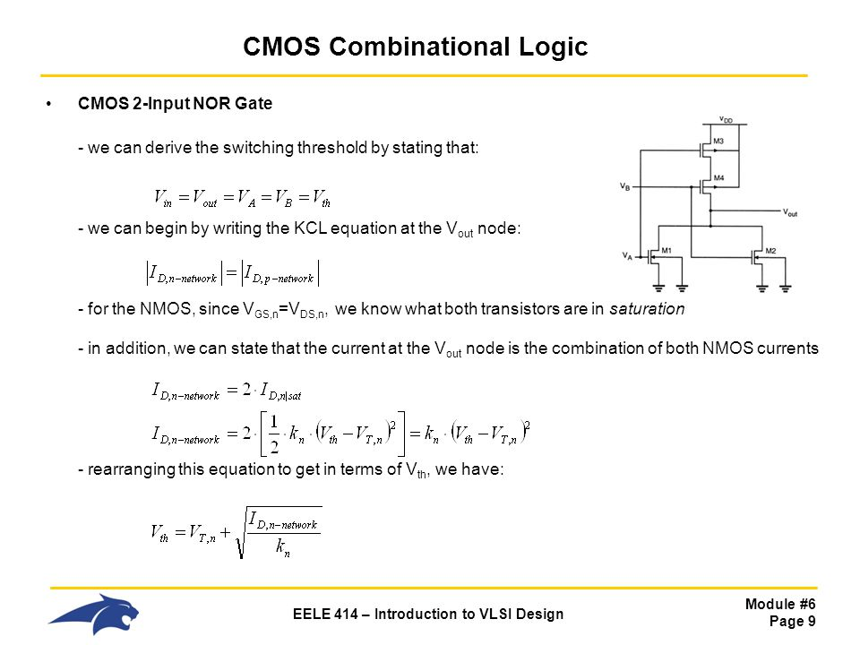 Module #6 Page 9 EELE 414 – Introduction to VLSI Design CMOS Combinational Logic CMOS 2-Input NOR Gate - we can derive the switching threshold by stat