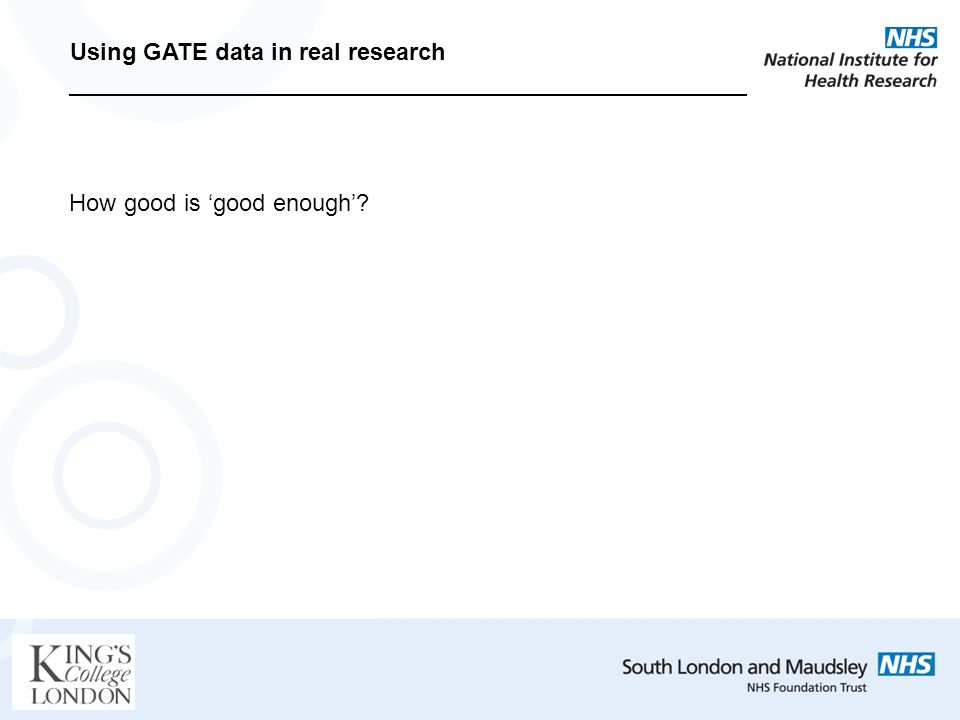 Using GATE data in real research How good is good enough