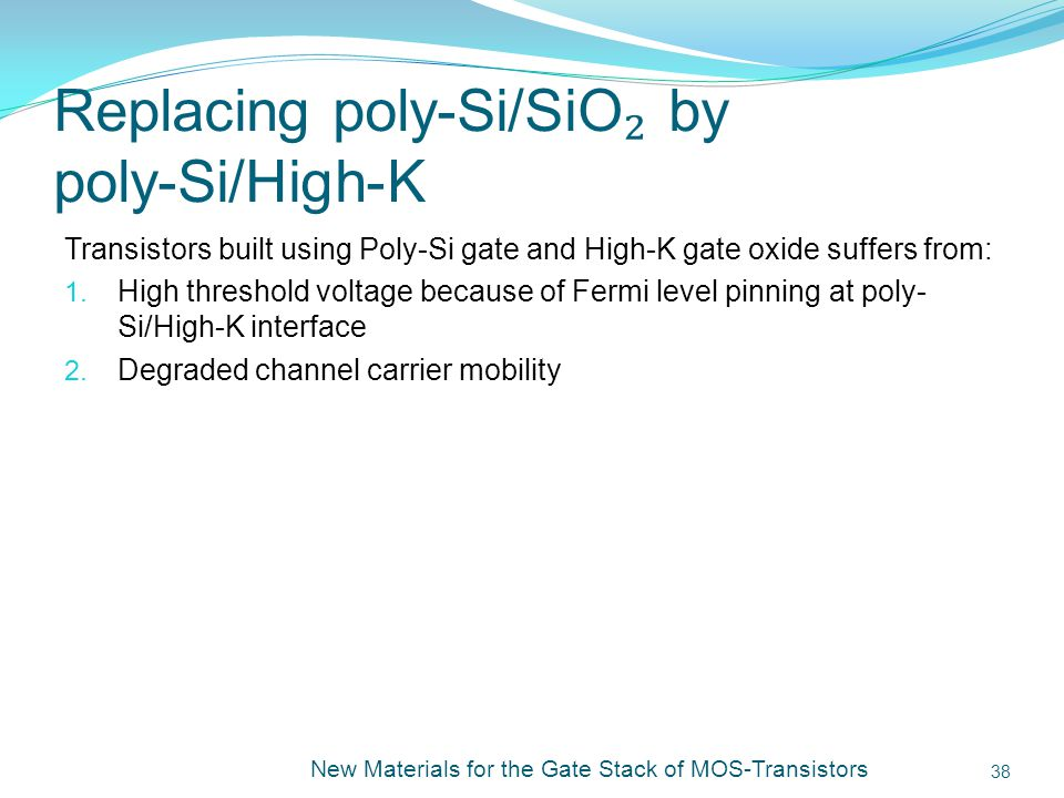 Replacing poly-Si/SiO by poly-Si/High-K Transistors built using Poly-Si gate and High-K gate oxide suffers from: 1.