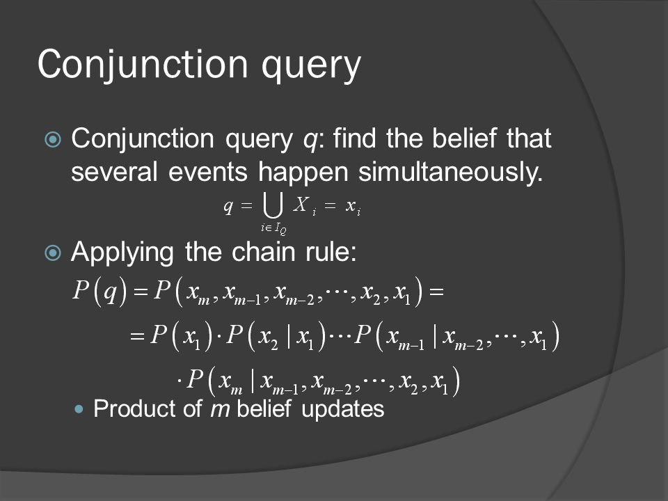 Conjunction query Conjunction query q: find the belief that several events happen simultaneously.