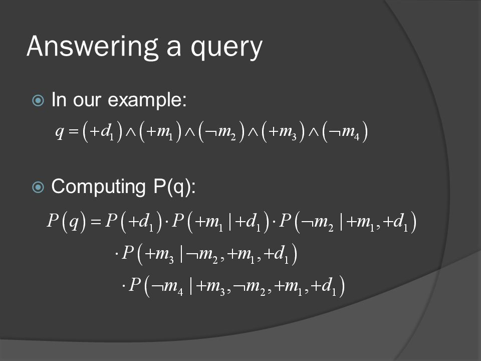 Answering a query In our example: Computing P(q):