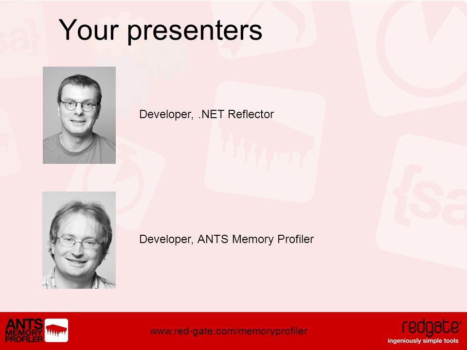 www.red-gate.com/memoryprofiler Developer,.NET Reflector Developer, ANTS Memory Profiler Your presenters