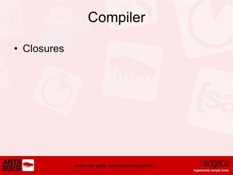 www.red-gate.com/memoryprofiler Compiler Closures