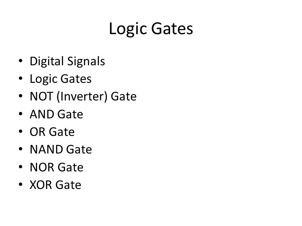 Digital Signals Logic Gates NOT (Inverter) Gate AND Gate OR Gate NAND Gate NOR Gate XOR Gate