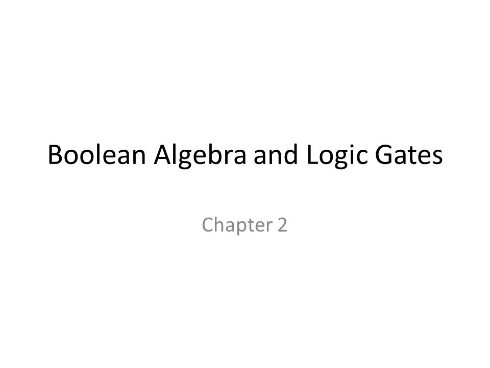 Boolean Algebra and Logic Gates Chapter 2