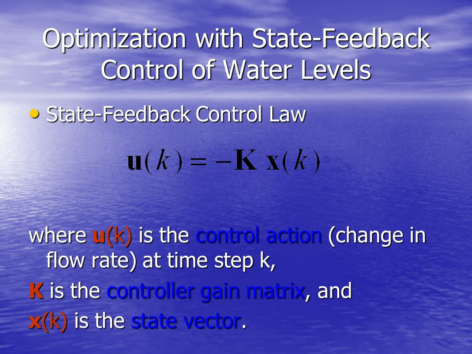 Optimization with State-Feedback Control of Water Levels State-Feedback Control Law State-Feedback Control Law where u(k) is the control action (change in flow rate) at time step k, K is the controller gain matrix, and x(k) is the state vector.