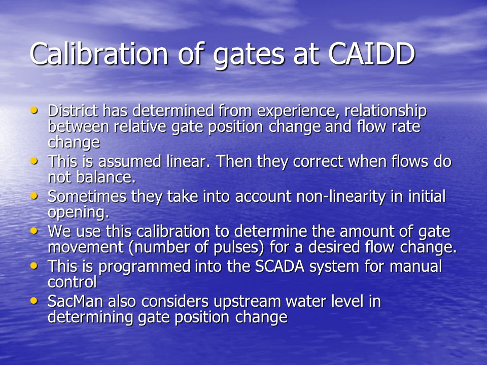 Calibration of gates at CAIDD District has determined from experience, relationship between relative gate position change and flow rate change District has determined from experience, relationship between relative gate position change and flow rate change This is assumed linear.