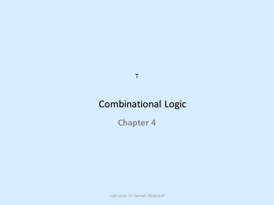 Combinational Logic Chapter 4 T Instructor Dr Sameh Abdulatif