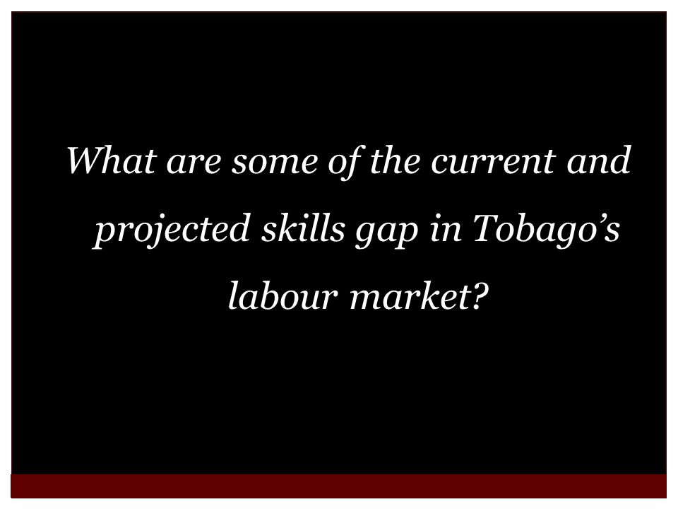 What are some of the current and projected skills gap in Tobagos labour market