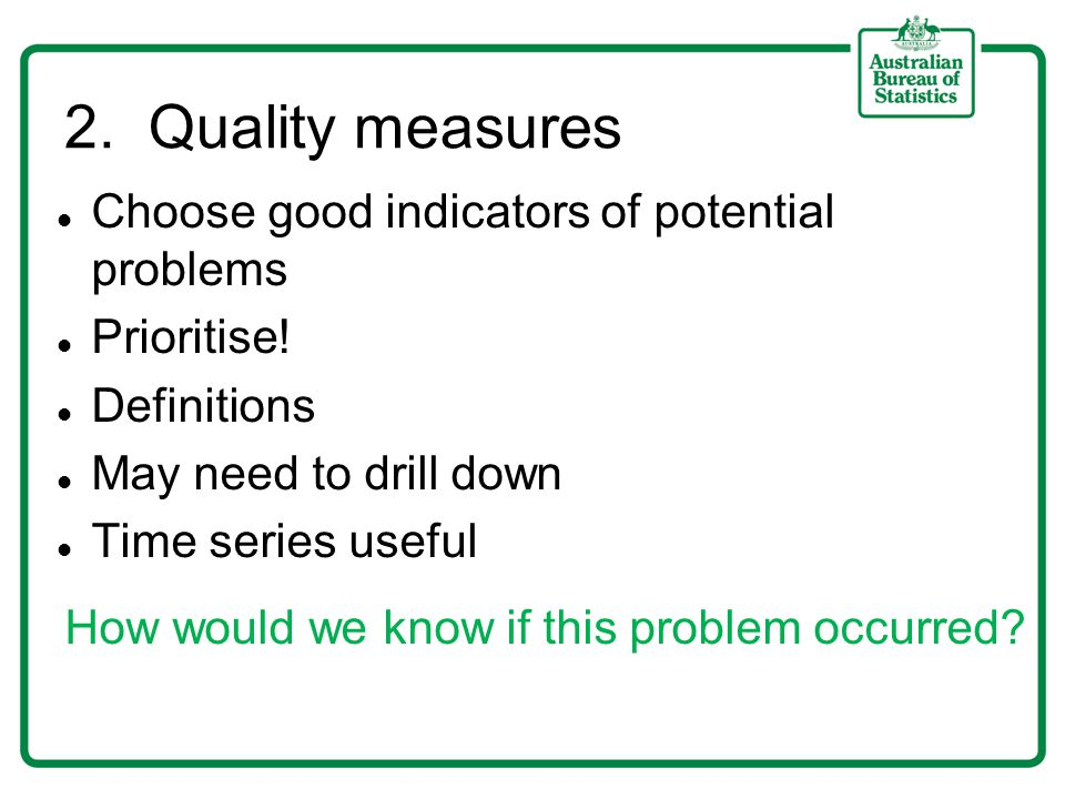 2. Quality measures Choose good indicators of potential problems Prioritise.