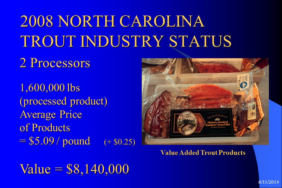 6/11/2014 Farm Gate and Processed Product Value = $15,024,850 2008 NORTH CAROLINA TROUT INDUSTRY IMPACT (+ $708,000 )