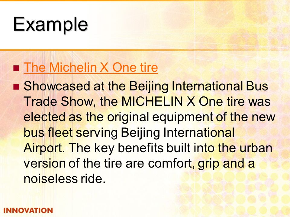 Example The Michelin X One tire Showcased at the Beijing International Bus Trade Show, the MICHELIN X One tire was elected as the original equipment o
