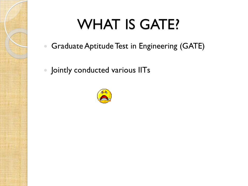 WHAT IS GATE Graduate Aptitude Test in Engineering (GATE) Jointly conducted various IITs