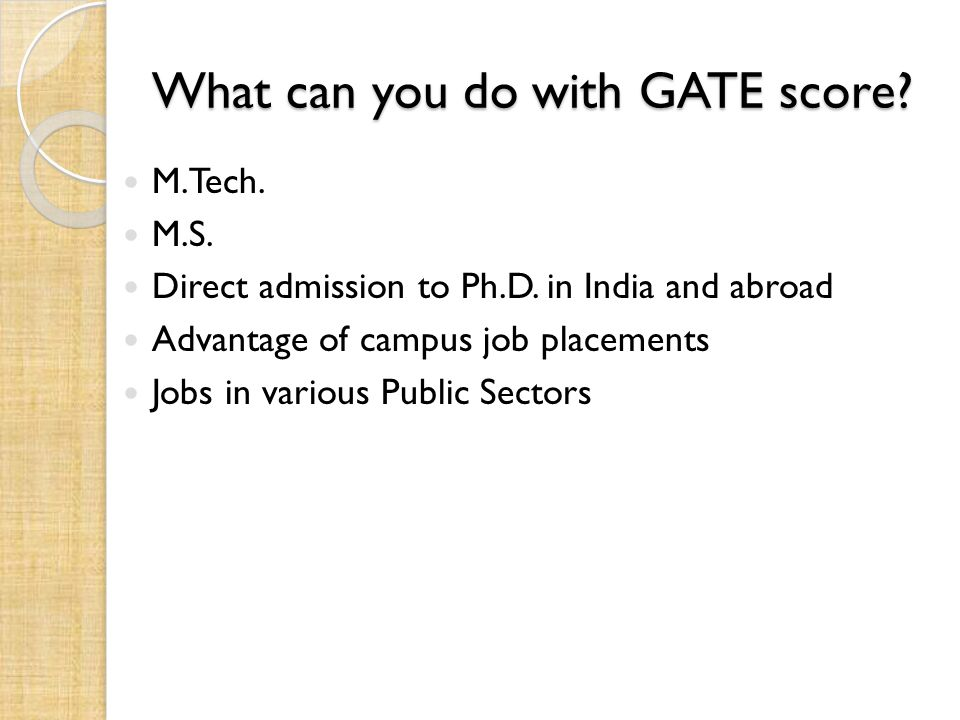 What can you do with GATE score. M.Tech. M.S. Direct admission to Ph.D.