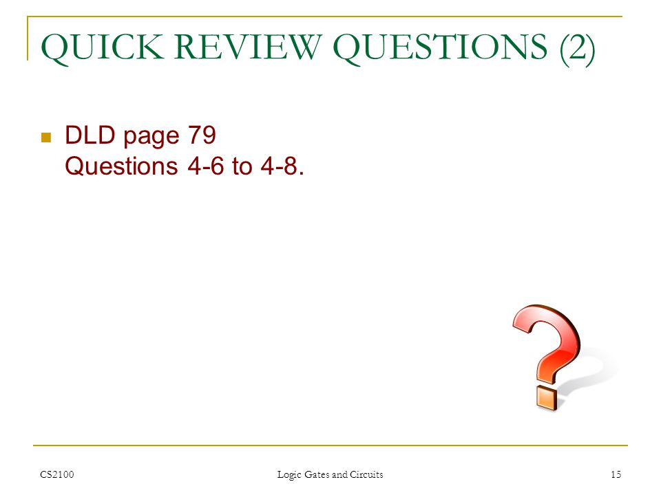 CS2100 Logic Gates and Circuits 15 QUICK REVIEW QUESTIONS (2) DLD page 79 Questions 4-6 to 4-8.