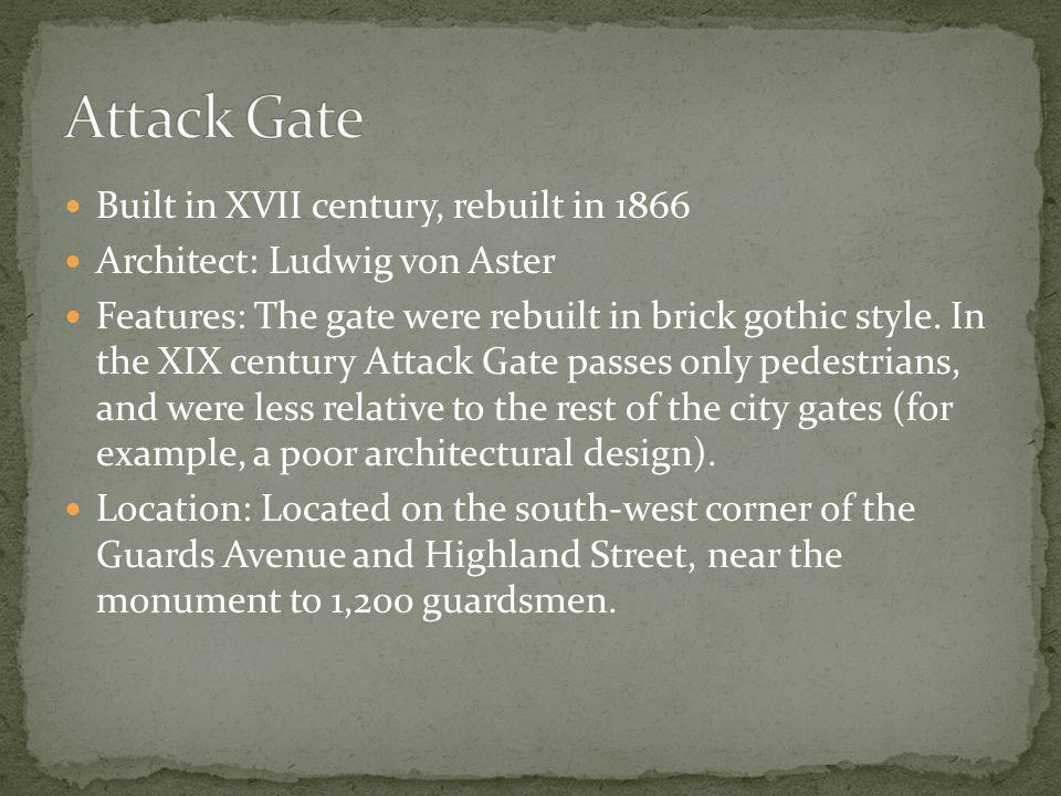 Built in XVII century, rebuilt in 1866 Architect: Ludwig von Aster Features: The gate were rebuilt in brick gothic style.