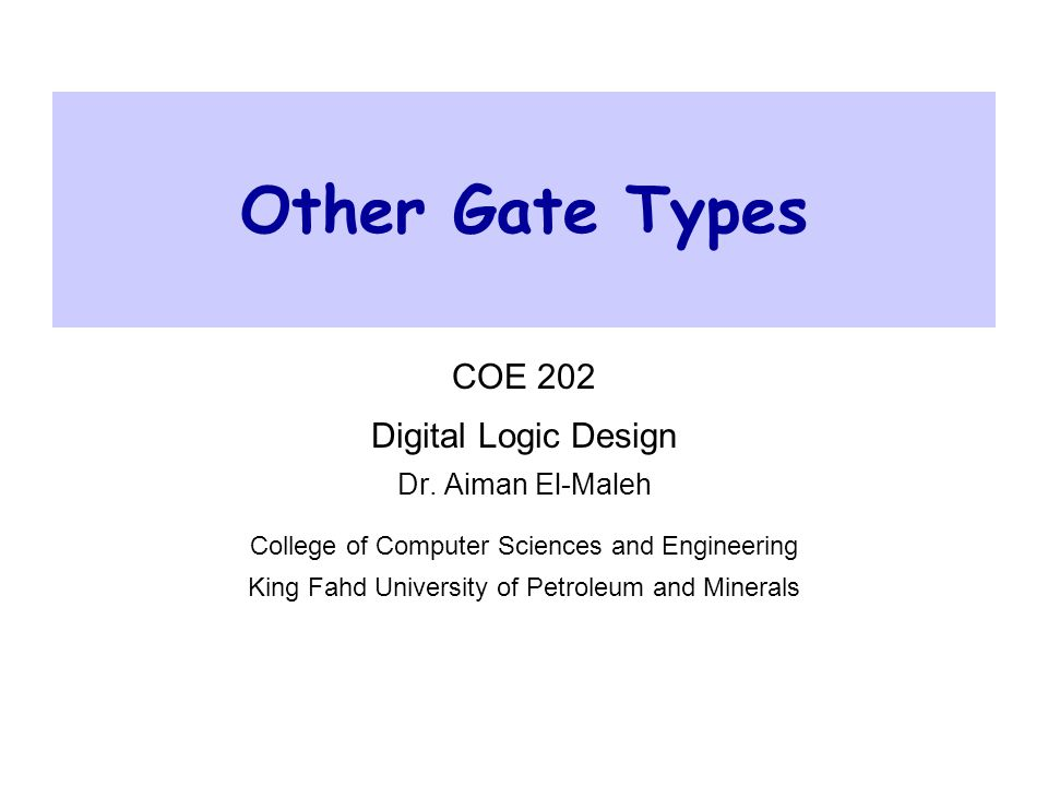 Other Gate Types COE 202 Digital Logic Design Dr. Aiman El-Maleh College of Computer Sciences and Engineering King Fahd University of Petroleum and Mi