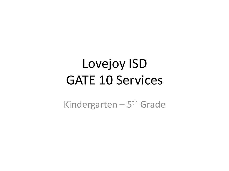 Lovejoy ISD GATE 10 Services Kindergarten – 5 th Grade