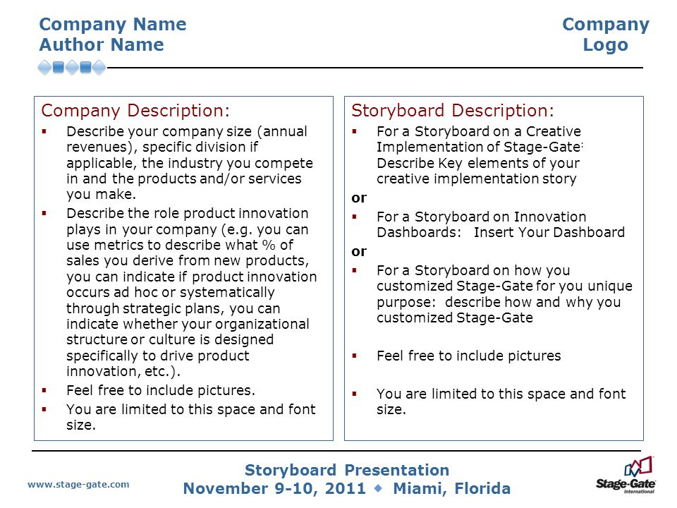 Storyboard Presentation November 9-10, 2011 Miami, Florida www.stage-gate.com Company Name Author Name Illustration of Your Stage-Gate ® Process: Please include a diagram/picture.