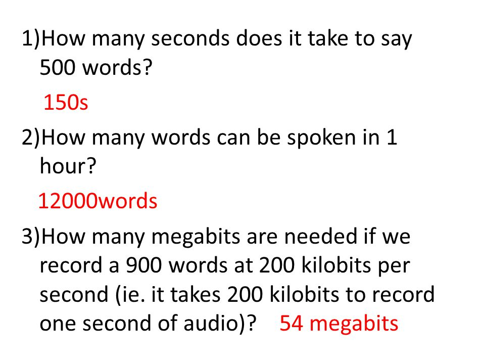 1)How many seconds does it take to say 500 words. 150s 2)How many words can be spoken in 1 hour.