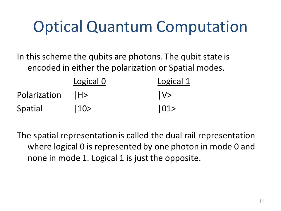11 Optical Quantum Computation In this scheme the qubits are photons.