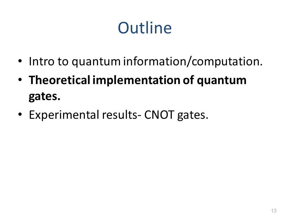 13 Outline Intro to quantum information/computation.