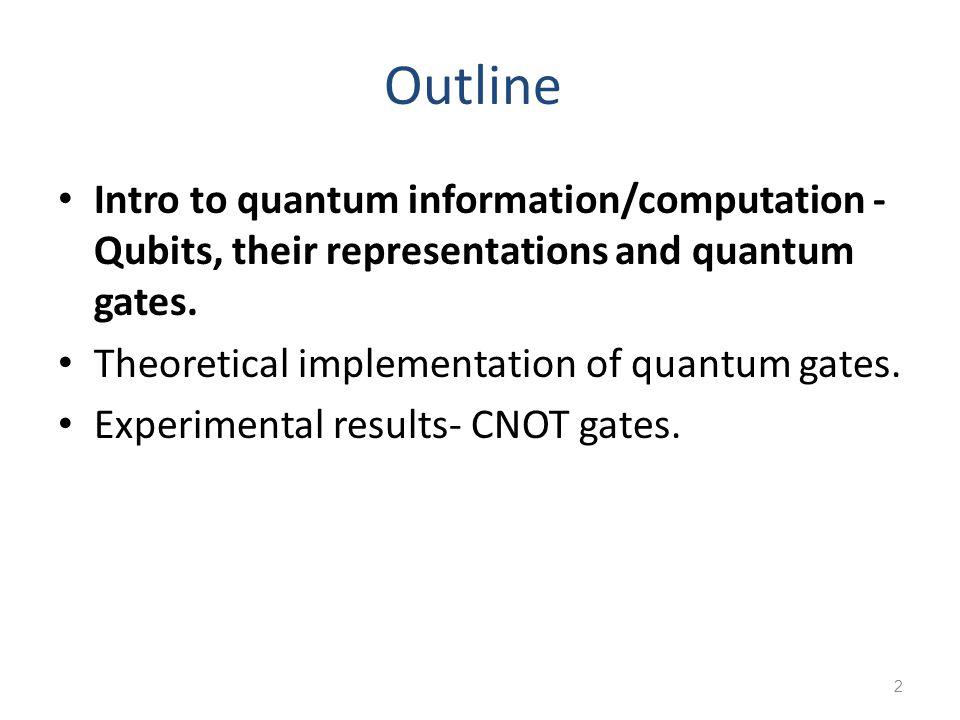 2 Outline Intro to quantum information/computation - Qubits, their representations and quantum gates.