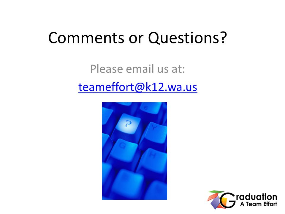Comments or Questions Please email us at: teameffort@k12.wa.us