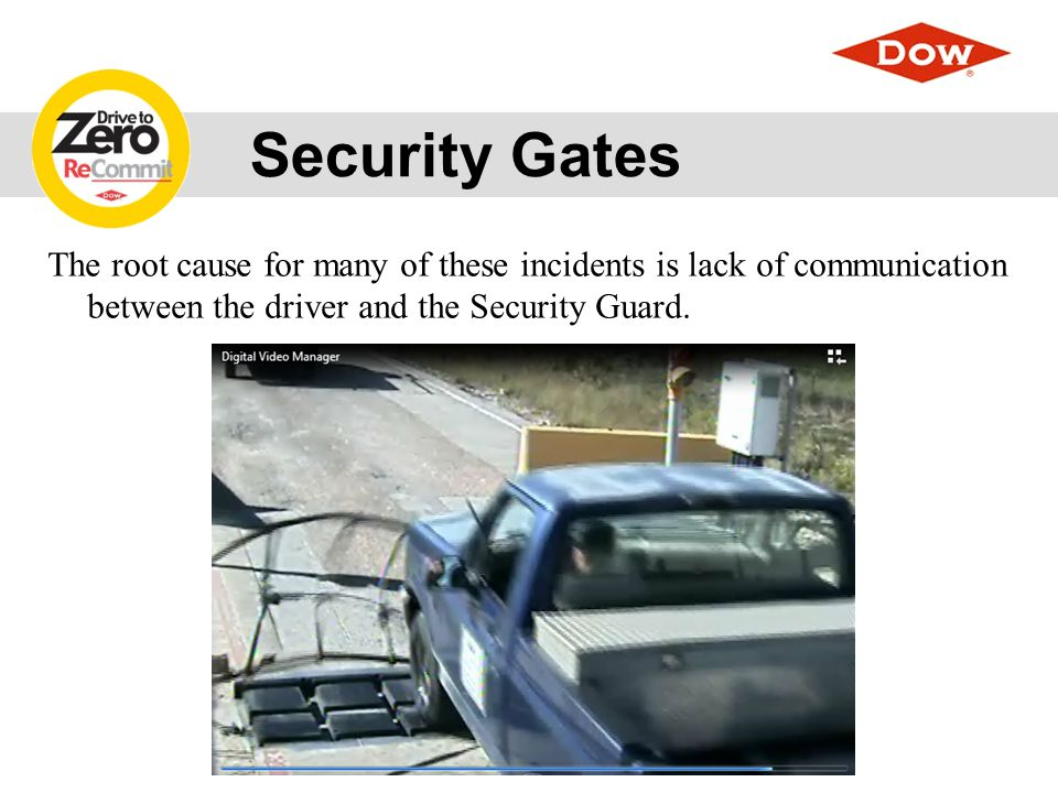 Security Gate Procedure 1.Driver stops at card reader / Gate 2.Driver shows badge to the Security Officer making eye contact with them to ensure The Security Officer sees their picture on the badge 3.Driver scans badge (after gate is up from previous car) 4.The Security Officer will verbally indicate it is safe to proceed.