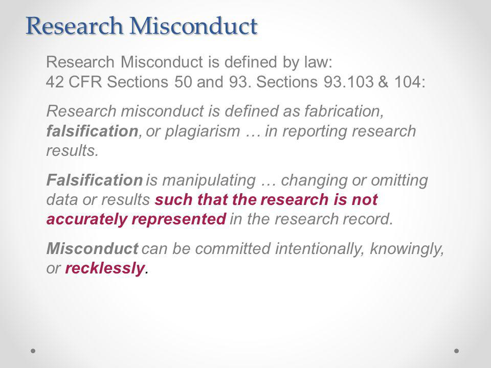 Research Misconduct is defined by law: 42 CFR Sections 50 and 93.