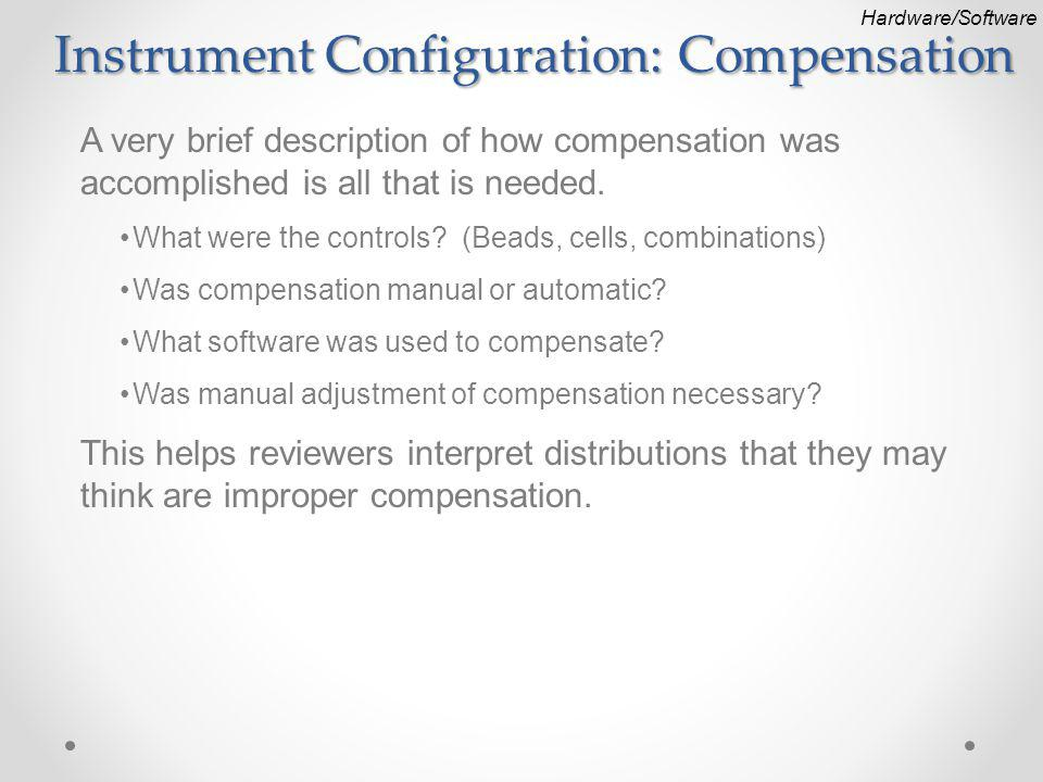Instrument Configuration: Compensation A very brief description of how compensation was accomplished is all that is needed.