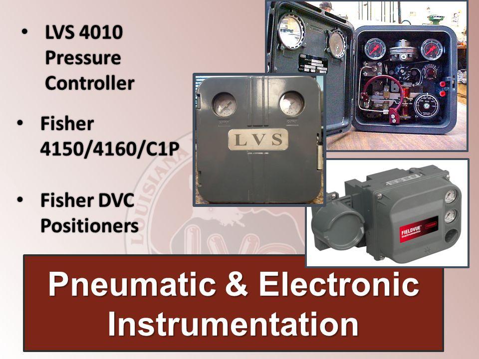 Fisher 4150/4160/C1P Fisher 4150/4160/C1P Fisher DVC Fisher DVC Positioners Positioners Pneumatic & Electronic Instrumentation LVS 4010 Pressure Controller LVS 4010 Pressure Controller